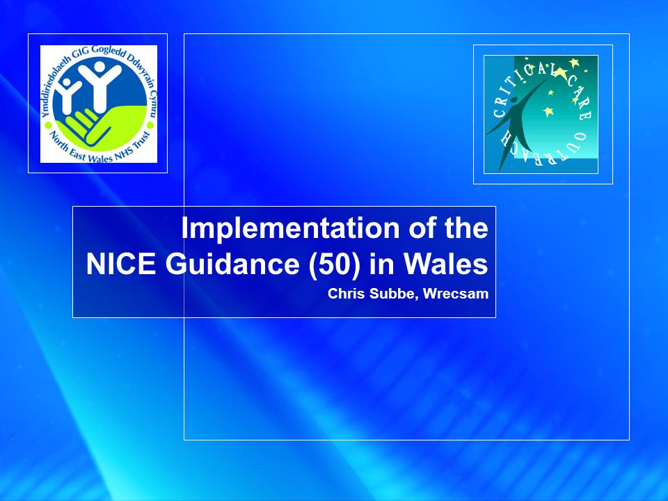 Implementation of the NICE Guidance (50) in Wales Chris Subbe, Wrecsam
