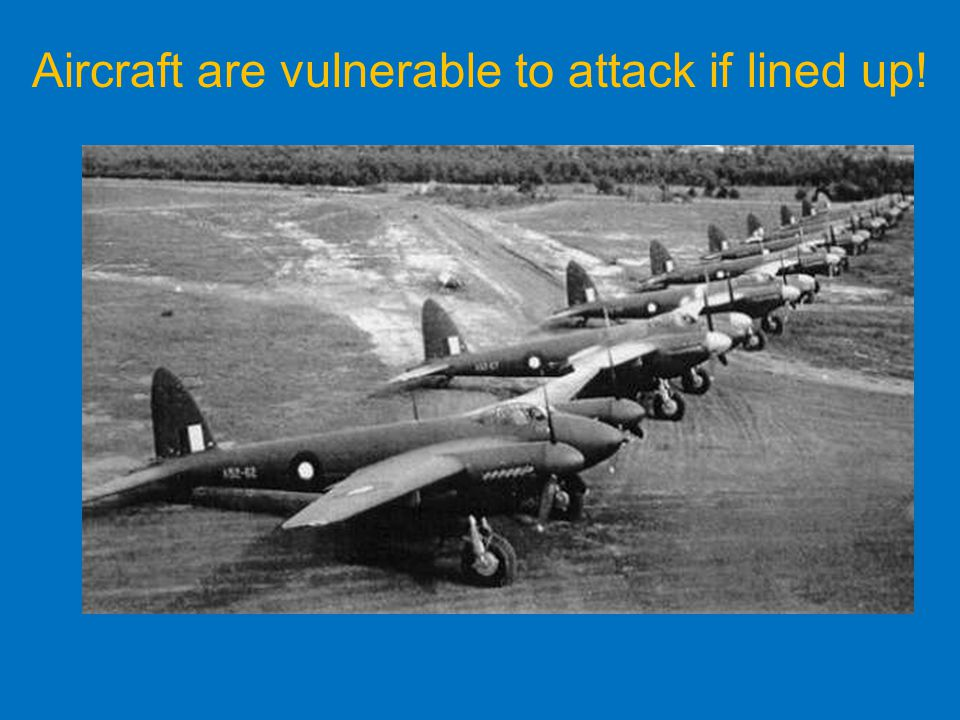 Aircraft are vulnerable to attack if lined up!