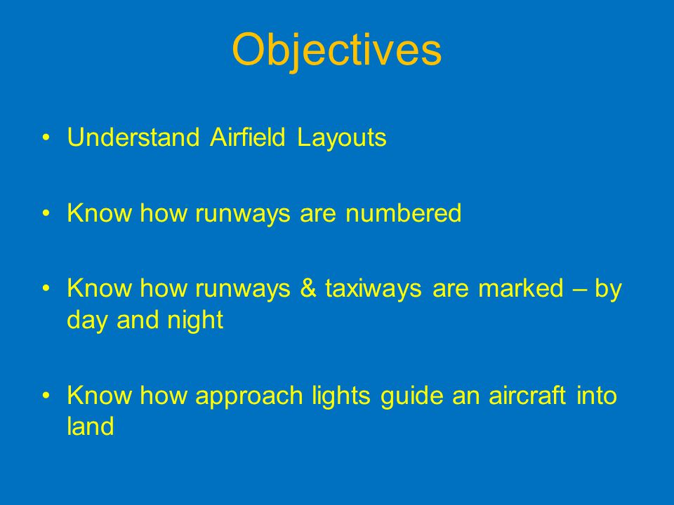 Objectives Understand Airfield Layouts Know how runways are numbered