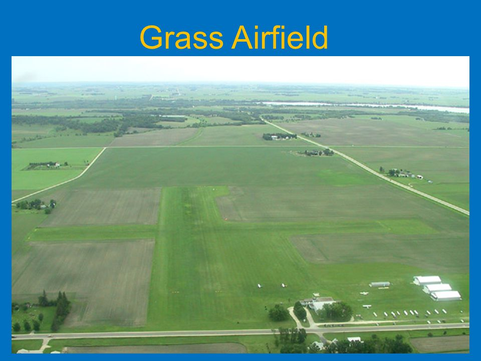 Grass Airfield Early aircraft very light and used grass airfield with variable take off direction…easier to take off into wind.