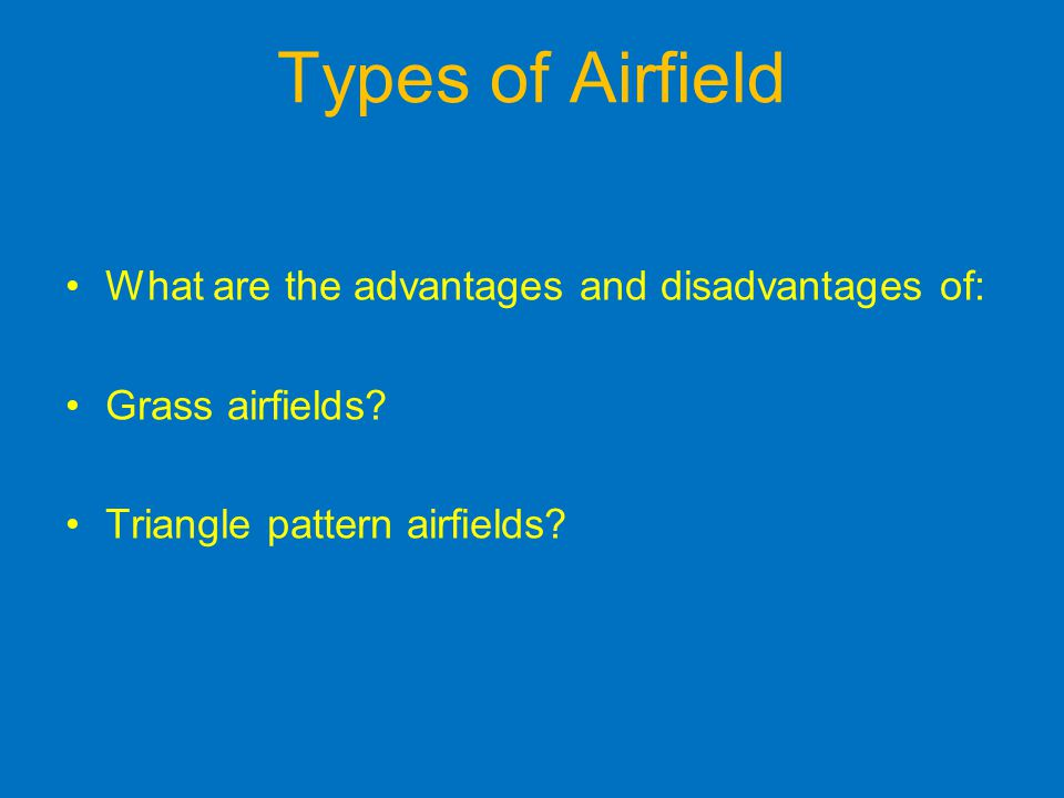 Types of Airfield What are the advantages and disadvantages of: