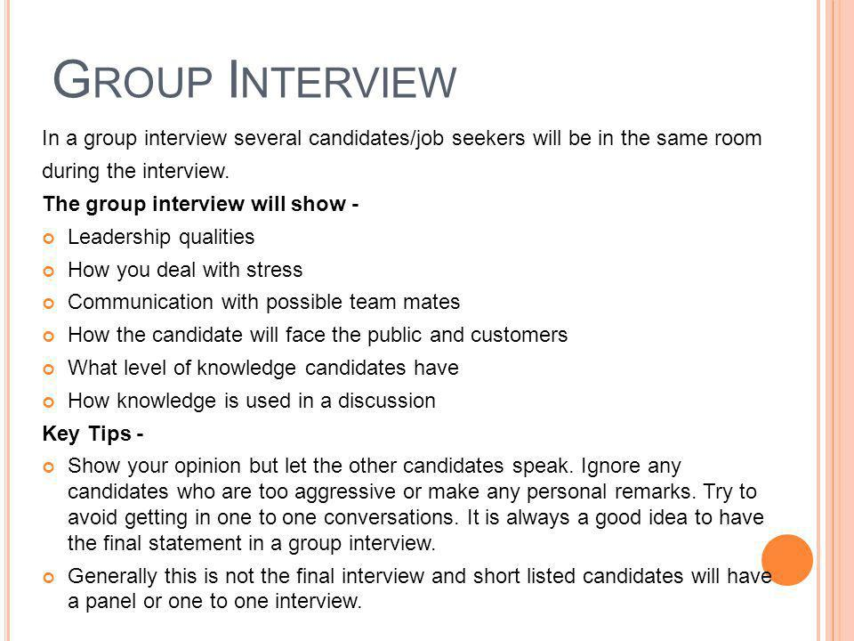 Group Interview In a group interview several candidates/job seekers will be in the same room. during the interview.