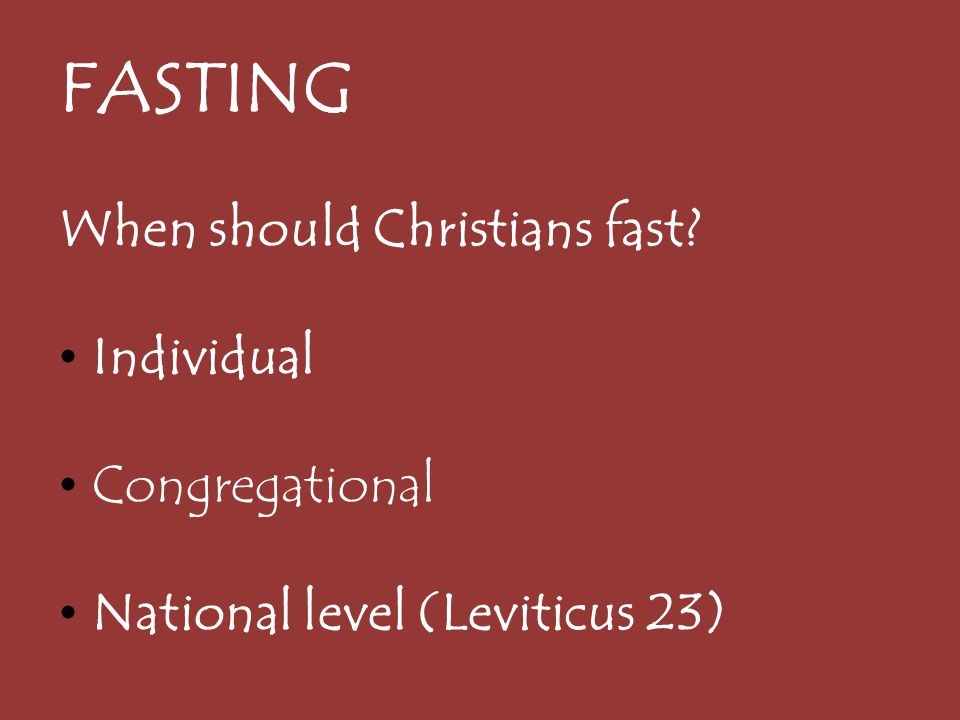 FASTING When should Christians fast Individual Congregational