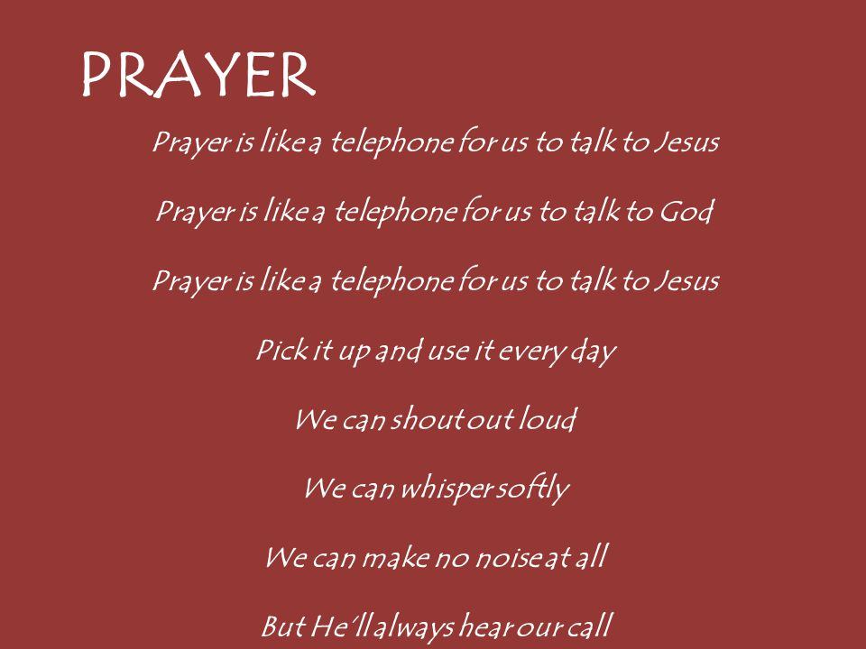PRAYER Prayer is like a telephone for us to talk to Jesus