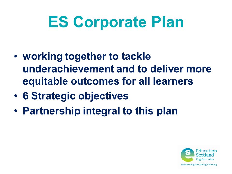 ES Corporate Plan working together to tackle underachievement and to deliver more equitable outcomes for all learners.
