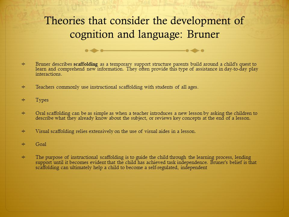 Theories that consider the development of cognition and language: Bruner