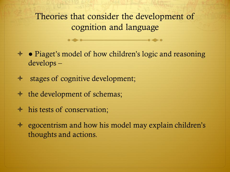 Theories that consider the development of cognition and language
