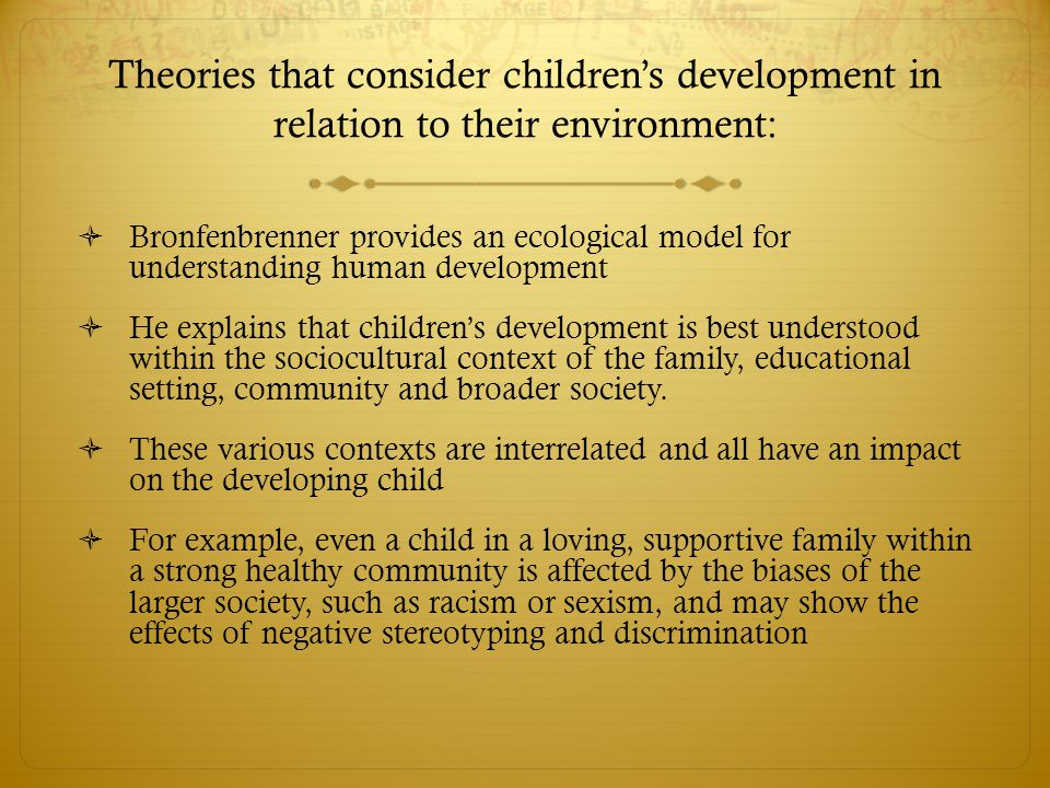 Theories that consider children's development in relation to their environment: