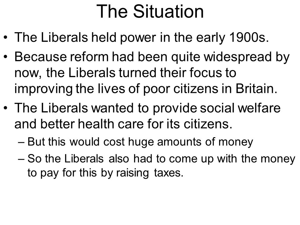 The Situation The Liberals held power in the early 1900s.
