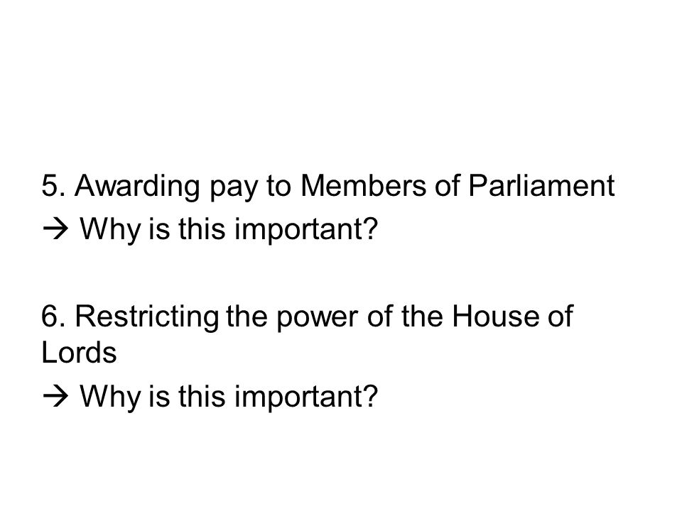5. Awarding pay to Members of Parliament  Why is this important. 6
