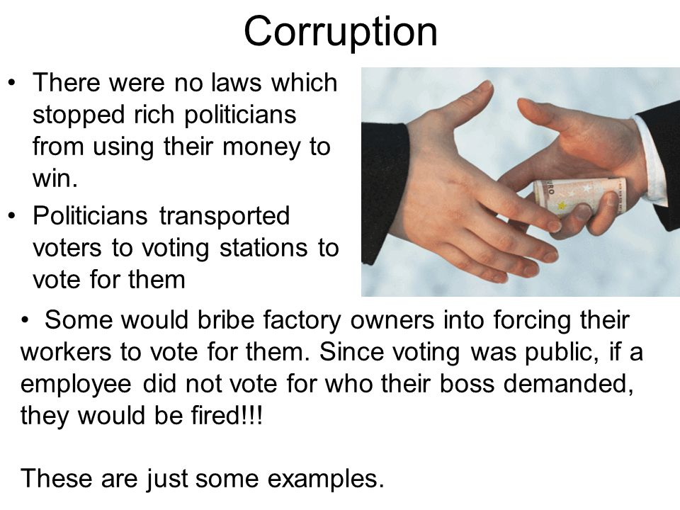 Corruption There were no laws which stopped rich politicians from using their money to win.