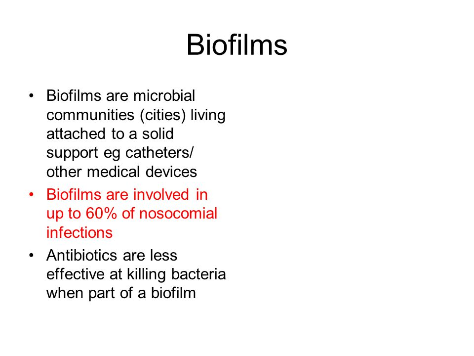 Biofilms Biofilms are microbial communities (cities) living attached to a solid support eg catheters/ other medical devices.