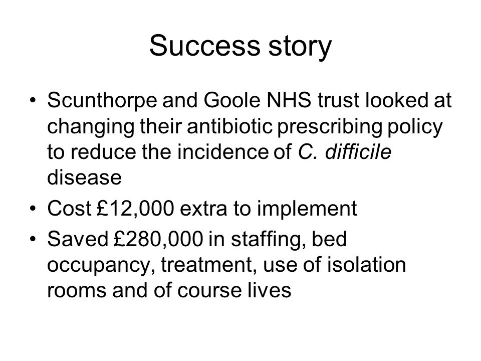 Success story Scunthorpe and Goole NHS trust looked at changing their antibiotic prescribing policy to reduce the incidence of C. difficile disease.