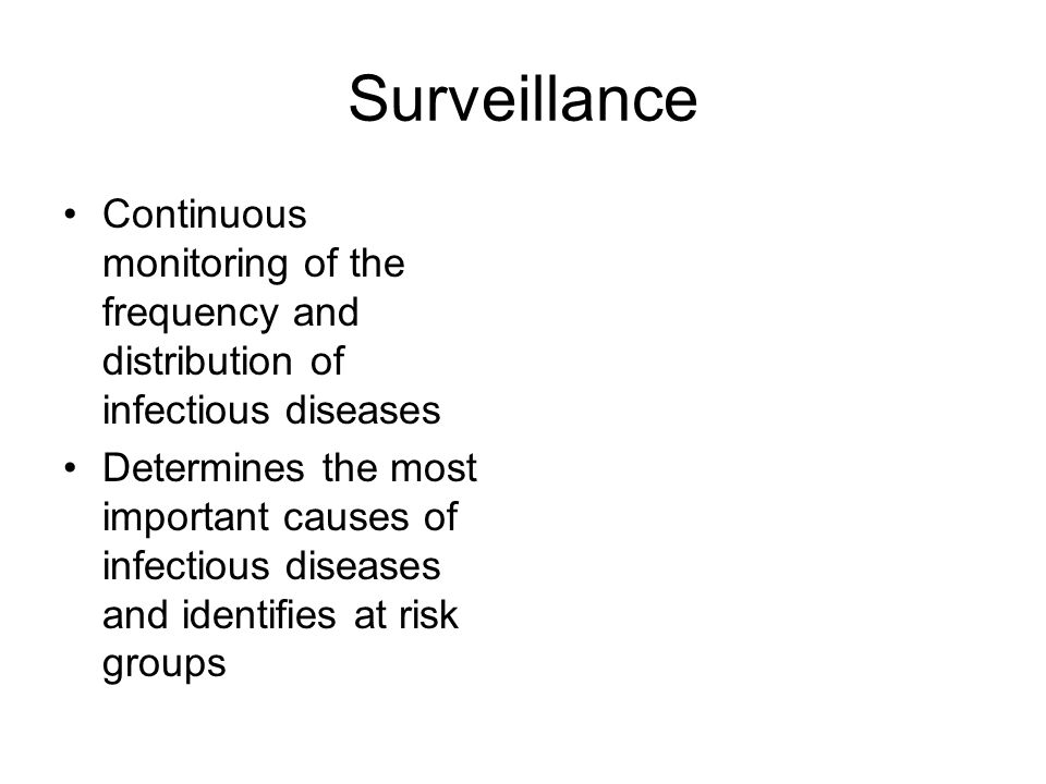 Surveillance Continuous monitoring of the frequency and distribution of infectious diseases.