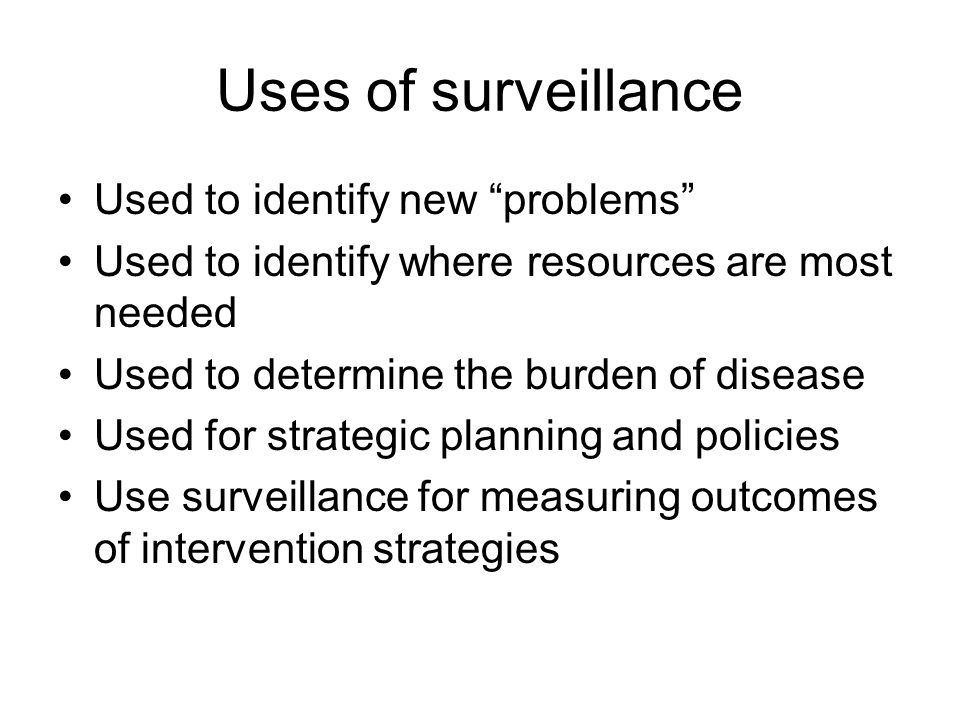 Uses of surveillance Used to identify new problems