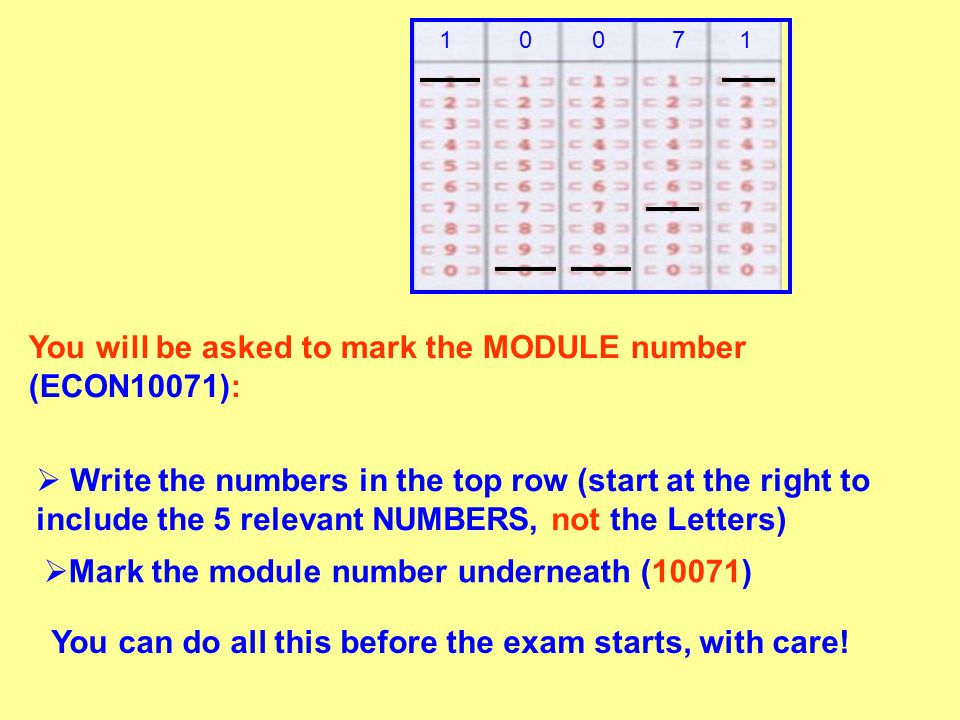 You will be asked to mark the MODULE number (ECON10071):