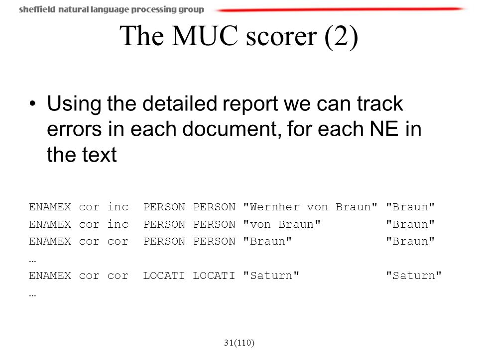 The MUC scorer (2) Using the detailed report we can track errors in each document, for each NE in the text.