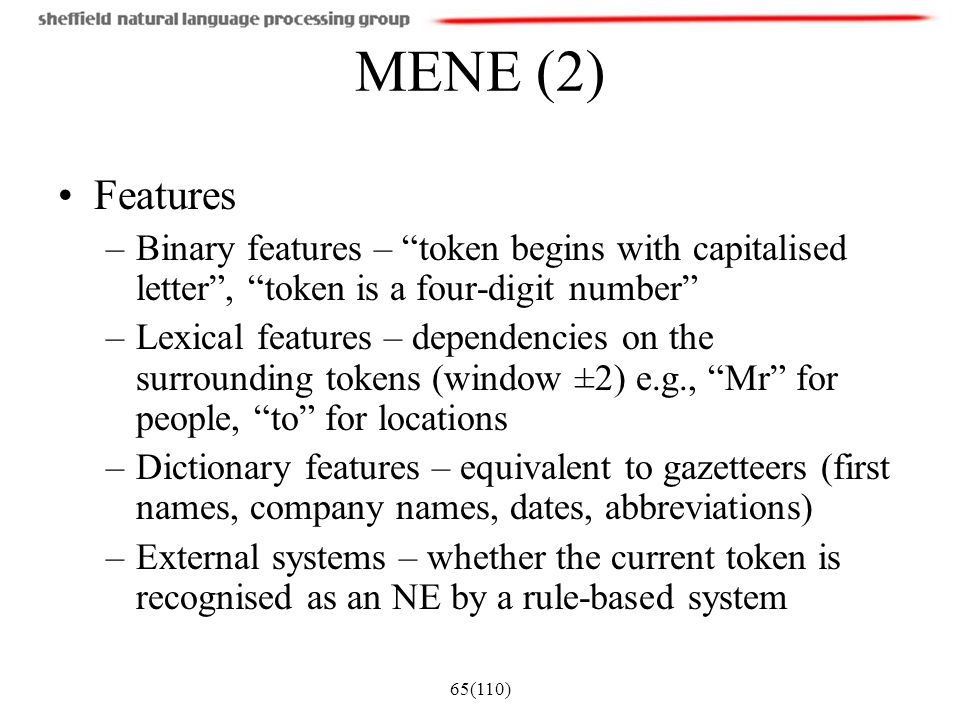MENE (2) Features. Binary features – token begins with capitalised letter , token is a four-digit number