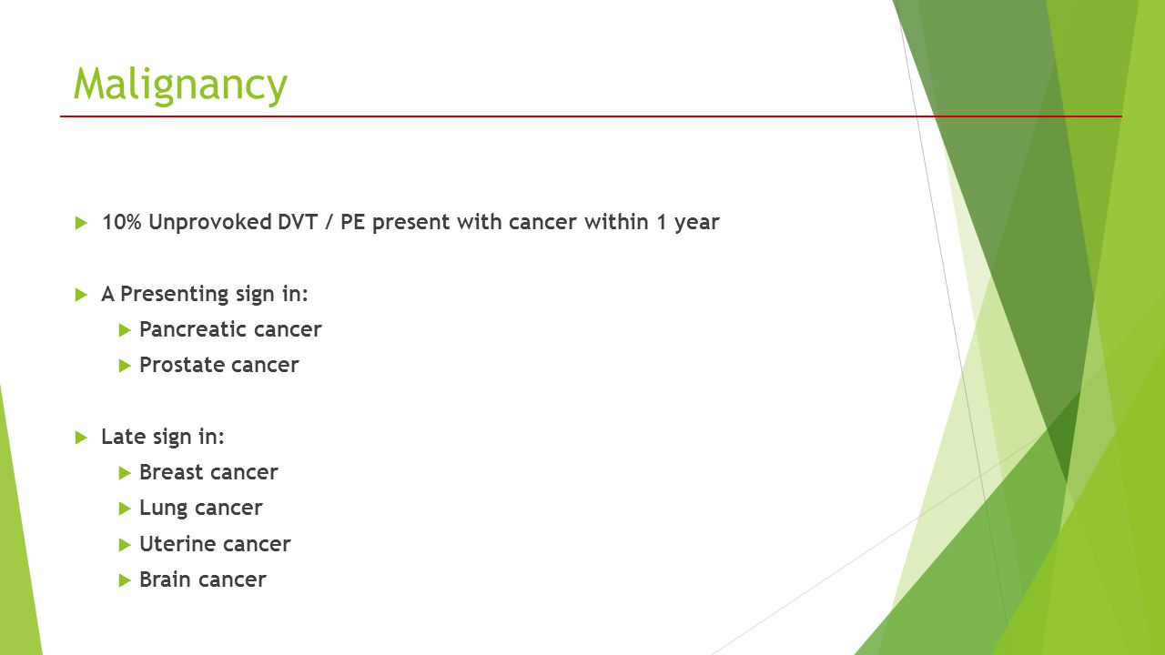 Malignancy 10% Unprovoked DVT / PE present with cancer within 1 year