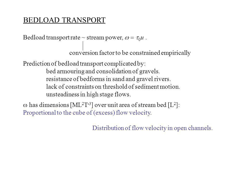BEDLOAD TRANSPORT Bedload transport rate ~ stream power, w = t0u .