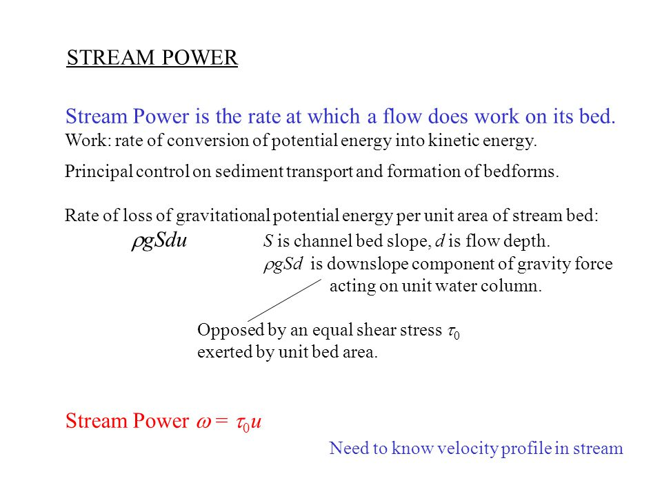 Stream Power is the rate at which a flow does work on its bed.