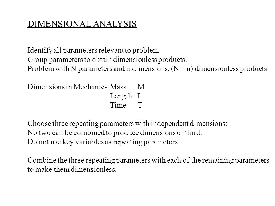 DIMENSIONAL ANALYSIS Identify all parameters relevant to problem.
