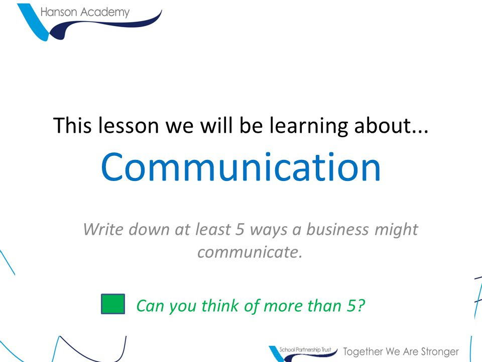 This lesson we will be learning about... Communication