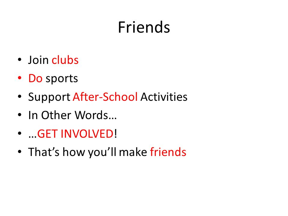 Friends Join clubs Do sports Support After-School Activities