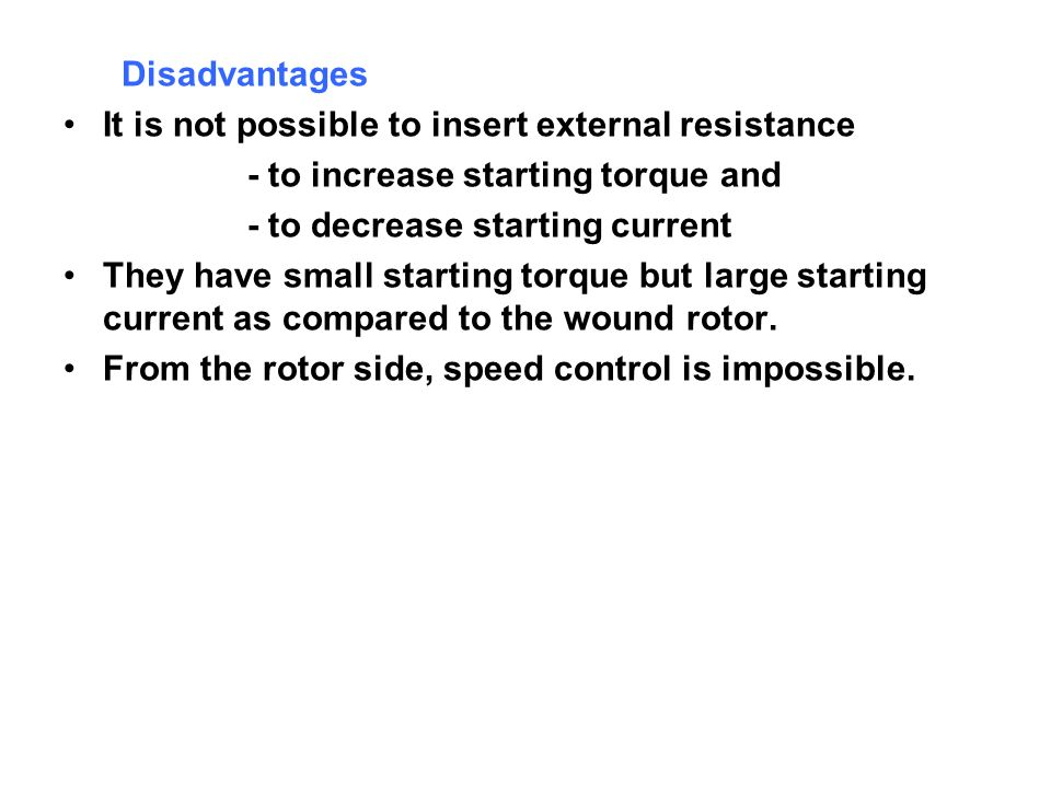 Disadvantages It is not possible to insert external resistance. - to increase starting torque and.