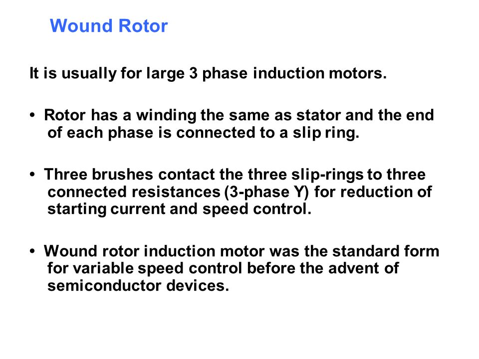 Wound Rotor It is usually for large 3 phase induction motors.