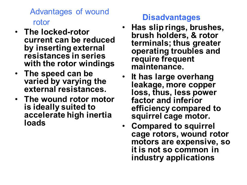 Advantages of wound rotor Disadvantages
