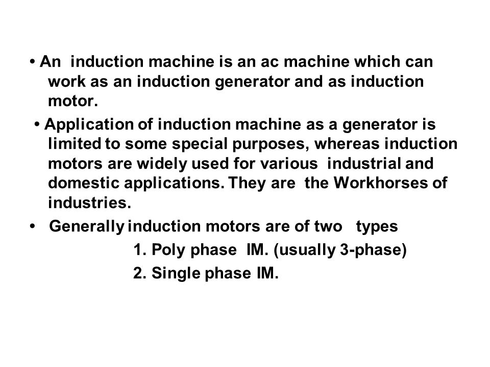 • An induction machine is an ac machine which can work as an induction generator and as induction motor.