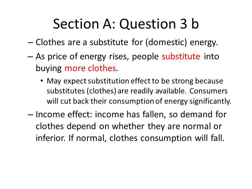 Section A: Question 3 b Clothes are a substitute for (domestic) energy. As price of energy rises, people substitute into buying more clothes.