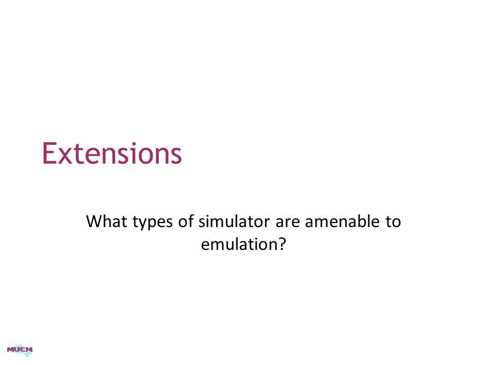 What types of simulator are amenable to emulation