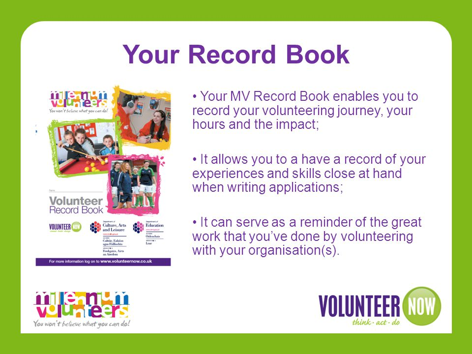 Your Record Book Your MV Record Book enables you to record your volunteering journey, your hours and the impact;