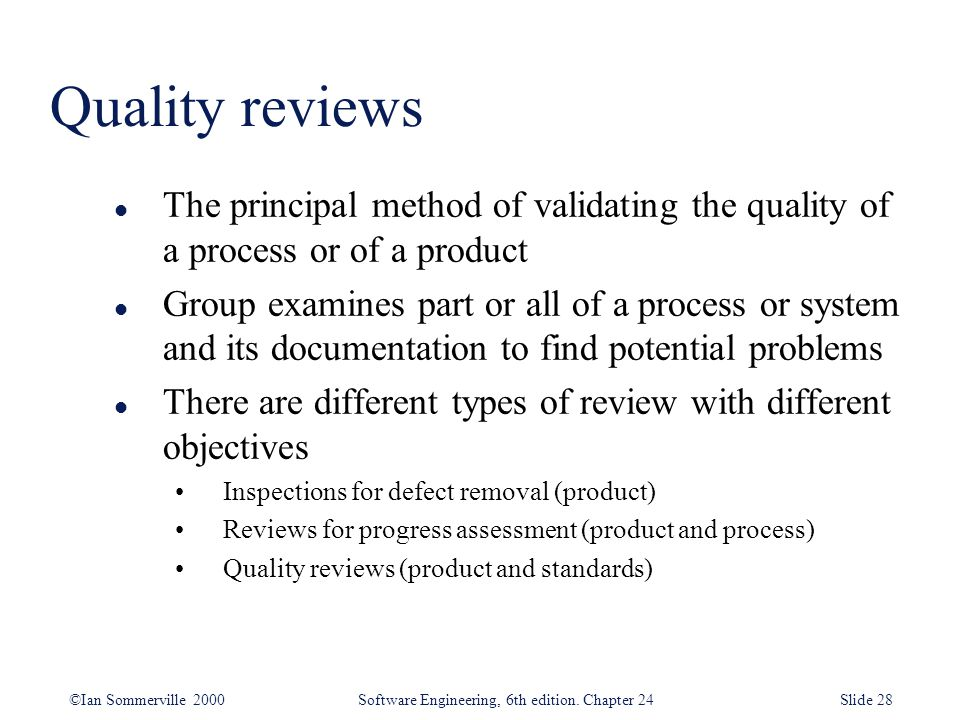 Quality reviews The principal method of validating the quality of a process or of a product.