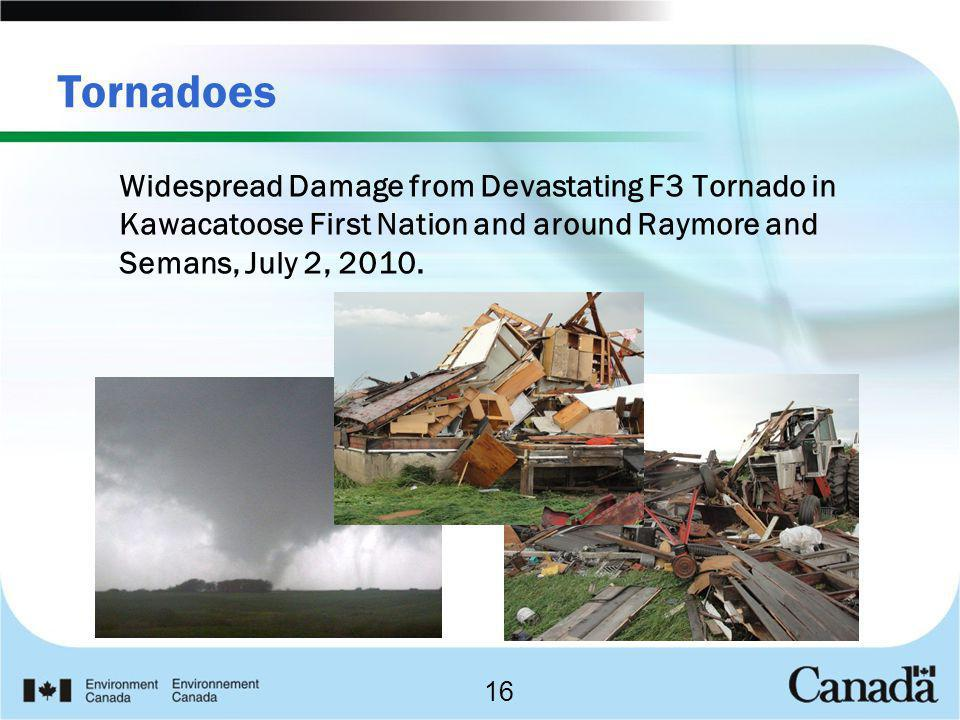 Tornadoes Widespread Damage from Devastating F3 Tornado in Kawacatoose First Nation and around Raymore and Semans, July 2, 2010.