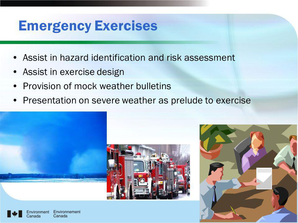 Emergency Exercises Assist in hazard identification and risk assessment. Assist in exercise design.
