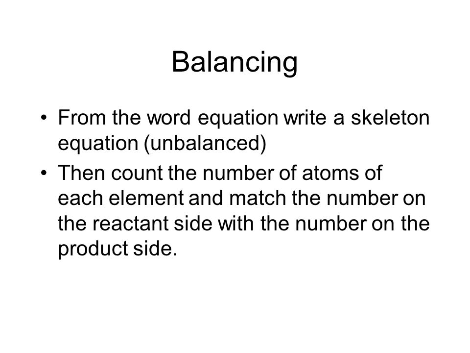 Balancing From the word equation write a skeleton equation (unbalanced)