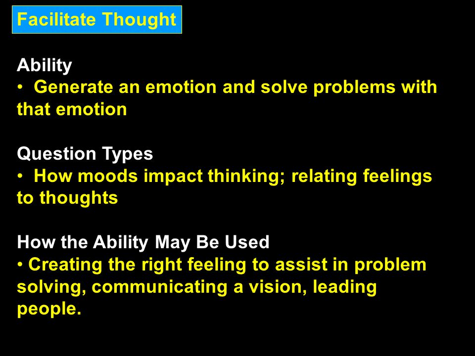 Facilitate Thought Ability. Generate an emotion and solve problems with that emotion. Question Types.