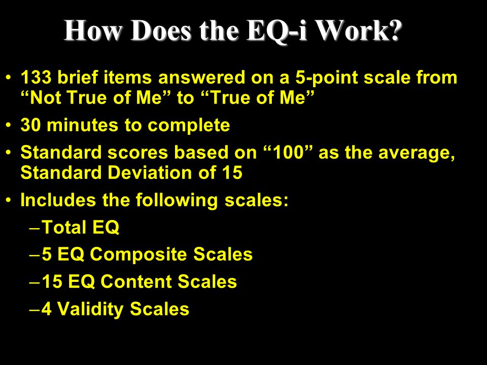 How Does the EQ-i Work 133 brief items answered on a 5-point scale from Not True of Me to True of Me
