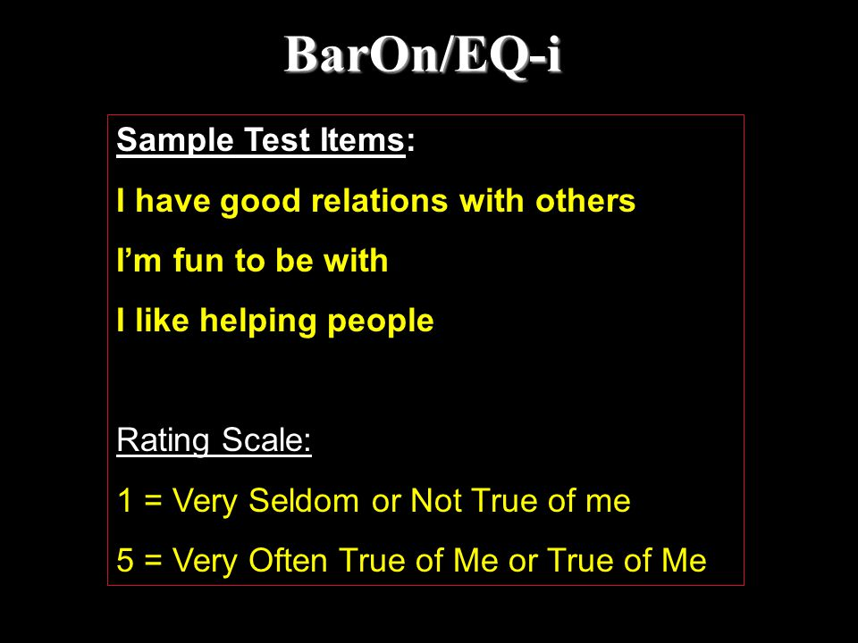 BarOn/EQ-i Sample Test Items: I have good relations with others