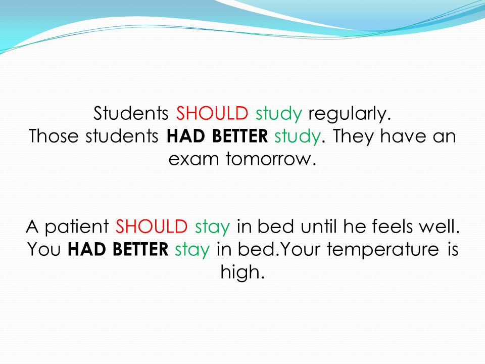 Students SHOULD study regularly.