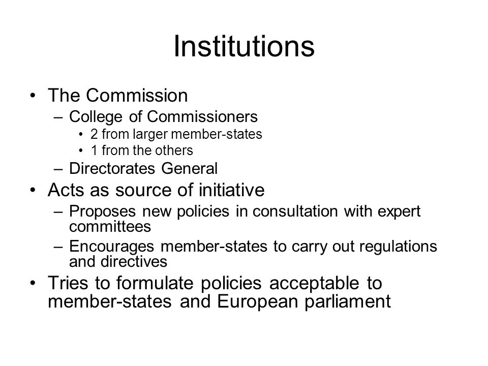 Institutions The Commission Acts as source of initiative