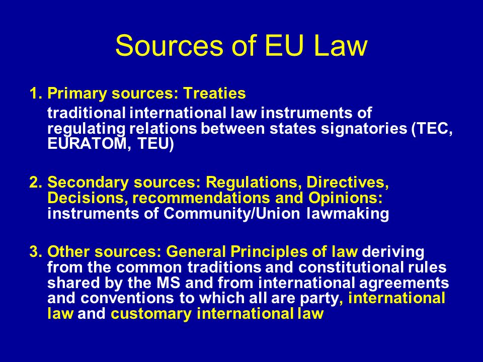 Sources of EU Law Primary sources: Treaties
