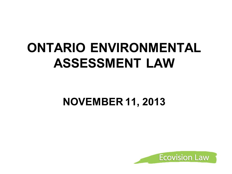 ONTARIO ENVIRONMENTAL ASSESSMENT LAW NOVEMBER 11, 2013