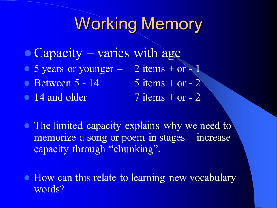 Working Memory Capacity – varies with age