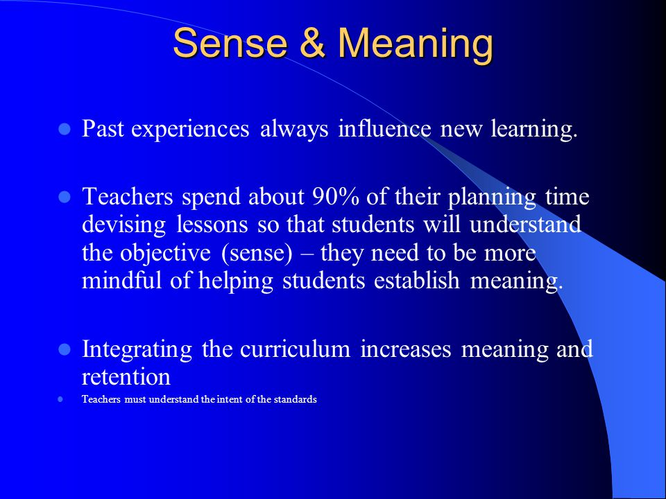 Sense & Meaning Past experiences always influence new learning.