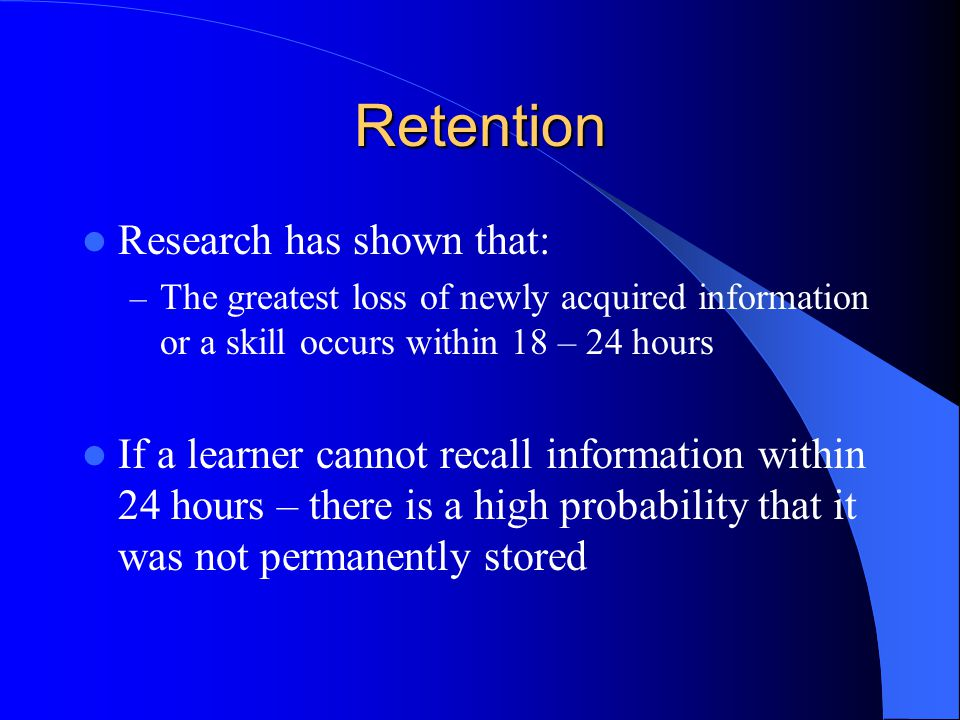 Retention Research has shown that: