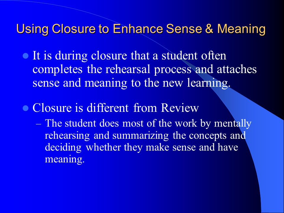 Using Closure to Enhance Sense & Meaning